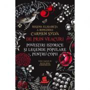 De prin veacuri. Povestiri istorice si legende populare pentru copii - Carmen Sylva, Regina Elisabeta a Romaniei