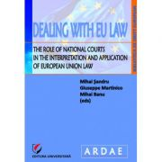 Dealing with EU Law. The Role of National Courts in the Interpretation and Application of European Union Law