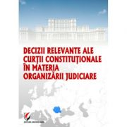 Decizii relevante ale Curtii Constitutionale in materia organizarii judiciare - Dragos Calin