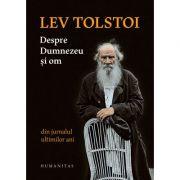 Despre Dumnezeu si om. Din jurnalul ultimilor ani - Lev Tolstoi