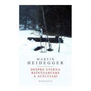 Despre eterna reintoarcere a aceluiasi - Martin Heidegger