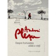 Despre frumusetea uitata a vietii. ed. 2 - Andrei Plesu