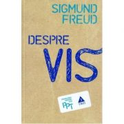 Despre Vis - Sigmund Freud. Traducere de Daniela Stefanescu