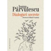 Dialoguri secrete. Cum se roaga scriitorii si personajele lor - Ioana Parvulescu