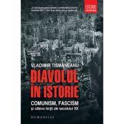 Diavolul in istorie. Comunism, fascism si cateva lectii ale secolului XX - Vladimir Tismaneanu
