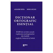 Dictionar ortografic esential - 20000 de cuvinte uzuale, explicarea neologismelor din limbile engleza, franceza si latina