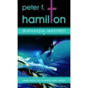 Disfunctia realitatii - Peter F. Hamilton. Prima parte din trilogia Zorii noptii