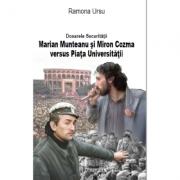 Dosarele Securitatii. Marian Munteanu si Miron Cozma versus Piata Universitatii - Ramona Ursu
