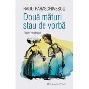 Doua maturi stau de vorba. Scene romanesti - Radu Paraschivescu