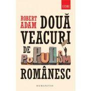 Doua veacuri de populism romanesc - Robert Adam