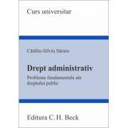 Drept administrativ. PROBLEME FUNDAMENTALE ALE DREPTULUI PUBLIC - Catalin-Silviu Sararu