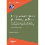 Drept constitutional si institutii politice. Vol. I. Editia a 4-a revizuita. Teoria generala a dreptului constitutional. Drepturi si libertati