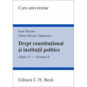Drept constitutional si institutii politice. Volumul II. Editia 15 - Ioan Muraru, Elena Simina Tanasescu