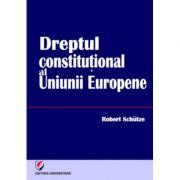 Dreptul constitutional al Uniunii Europene - Robert Schutze
