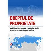 Dreptul de proprietate. Hotarari ale Curtii Europene a Drepturilor Omului pronuntate in cauzele impotriva Romaniei