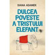 Dulcea poveste a tristului elefant - Diana Adamek