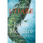 Dulcea uitare - Jamie McGuire. Primul volum din seria Fratii Maddox
