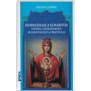 Dumnezeiasca Euharistie, centrul vietii liturgice si duhovnicesti a crestinului - Stelian Gombos