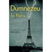 Dumnezeu la Paris - Constantin Virgil Gheorghiu