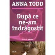Dupa ce ne-am indragostit - Anna Todd. Al treilea volum din seria AFTER