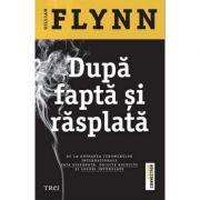 Dupa fapta si rasplata - Gillian Flynn. Traducere de Bogdan Perdivara