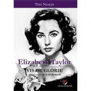 Elizabeth Taylor. Vis de glorie - Primii zece ani la Hollywood - Tino Neacsu