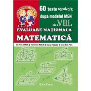 Evaluare Nationala - Matematica cl. a VIII-a. 60 teste rezolvate dupa modelul MEN