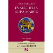Evanghelia dupa Marcu Noul Testament - Cristian Badilita