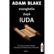 Evanghelia dupa Iuda - Adam Blake. Traducere de Delia Ungureanu
