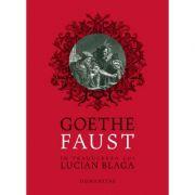 Faust. In traducerea lui Lucian Blaga - Johann Wolfgang Goethe