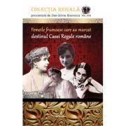 Femeile frumoase care au marcat destinul dinastiei romane - Dan-Silviu Boerescu