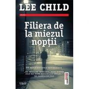 Filiera de la miezul noptii - Lee Child. Un roman din seria Jack Reacher