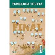 Final - Fernanda Torres. Traducere de Cristina Bugheanu