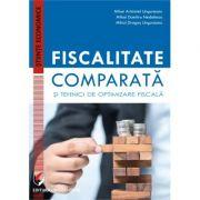 Fiscalitate comparata si tehnici de optimizare fiscala - Mihai Aristotel Ungureanu