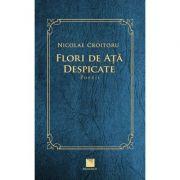 Flori de ata despicate. Poezii - Nicolae Croitoru