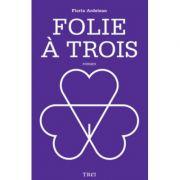 Folie A Trois - Florin Ardelean