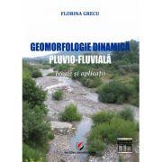 Geomorfologie dinamica pluvio-fluviala. Teorie si aplicatii - Florina Grecu