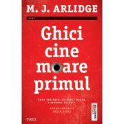 Ghici cine moare primul - M. J. Arlidge. Unul traieste, celalalt moare. E singura solutie
