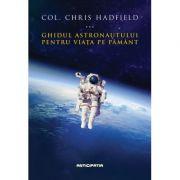 Ghidul astronautului pentru viata pe Pamant - Col. Chris Hadfield