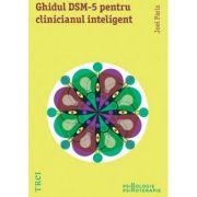 Ghidul DSM-5 pentru clinicianul inteligent. Editia intai - Joel Paris. Traducere de Manuela Sofia Nicolae