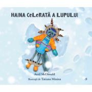 Haina colorata a lupului - Avril McDonald. Ilustratii de Tatiana Minina