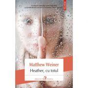 Heather, cu totul - Matthew Weiner
