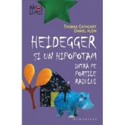 Heidegger si un hipopotam intra pe Portile Raiului - Daniel Klein, Thomas Cathcart