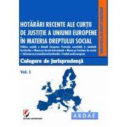Hotarari recente ale Curtii de Justitie a Uniunii Europene in materia dreptului social. Culegere de jurisprudenta. Vol. 1 - Dragos Calin