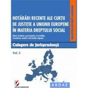 Hotarari recente ale Curtii de Justitie a Uniunii Europene in materia dreptului social. Culegere de jurisprudenta. Vol. 5 - Daniela Georgeta Enache
