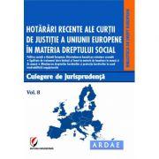Hotarari recente ale Curtii de Justitie a Uniunii Europene in materia dreptului social. Culegere de jurisprudenta. Vol. 8 - Oana Cristina Niemesch