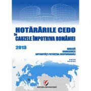 Hotararile CEDO in cauzele impotriva Romaniei 2013 – Analiza, consecinte, autoritati potential responsabile (Volumul IX) - Dragos Calin
