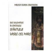 Idei dogmatice in epistolele Sfantului Vasile cel Mare - Mircea Florin Cricovean