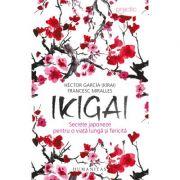 Ikigai. Secrete japoneze pentru o viata lunga si fericita - Francesc Miralles, Héctor García (Kirai)