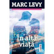 In alta viata - Marc Levy. Traducere de Aliza Ardeleanu